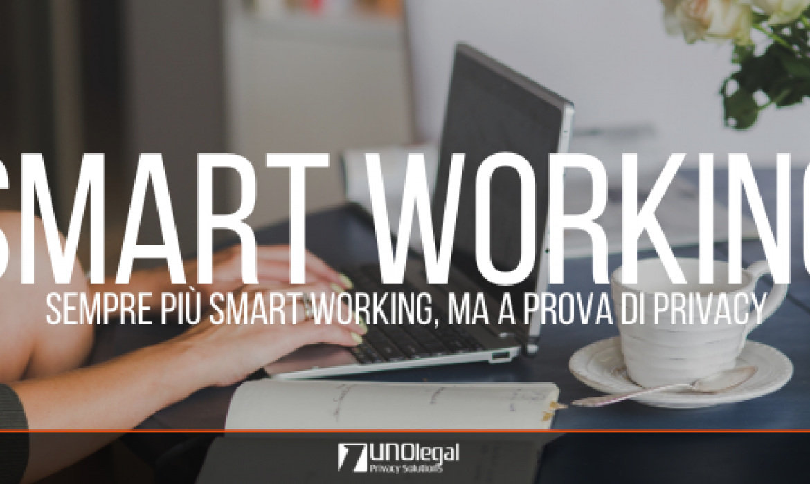 SEMPRE PIÙ SMART WORKING, MA A PROVA DI PRIVACY