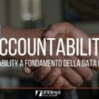 L'accountability a fondamento della Data Protection